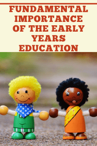 Fundamental Importance of the Early Years Education