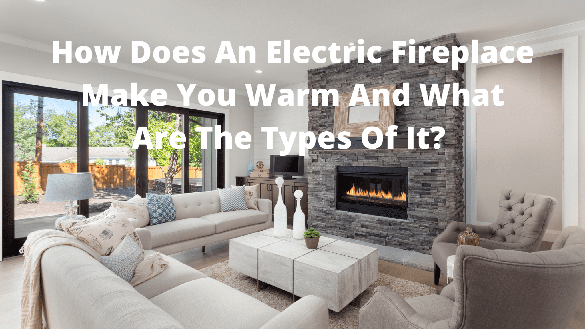 How Does An Electric Fireplace Make You Warm And What Are The Types Of It?