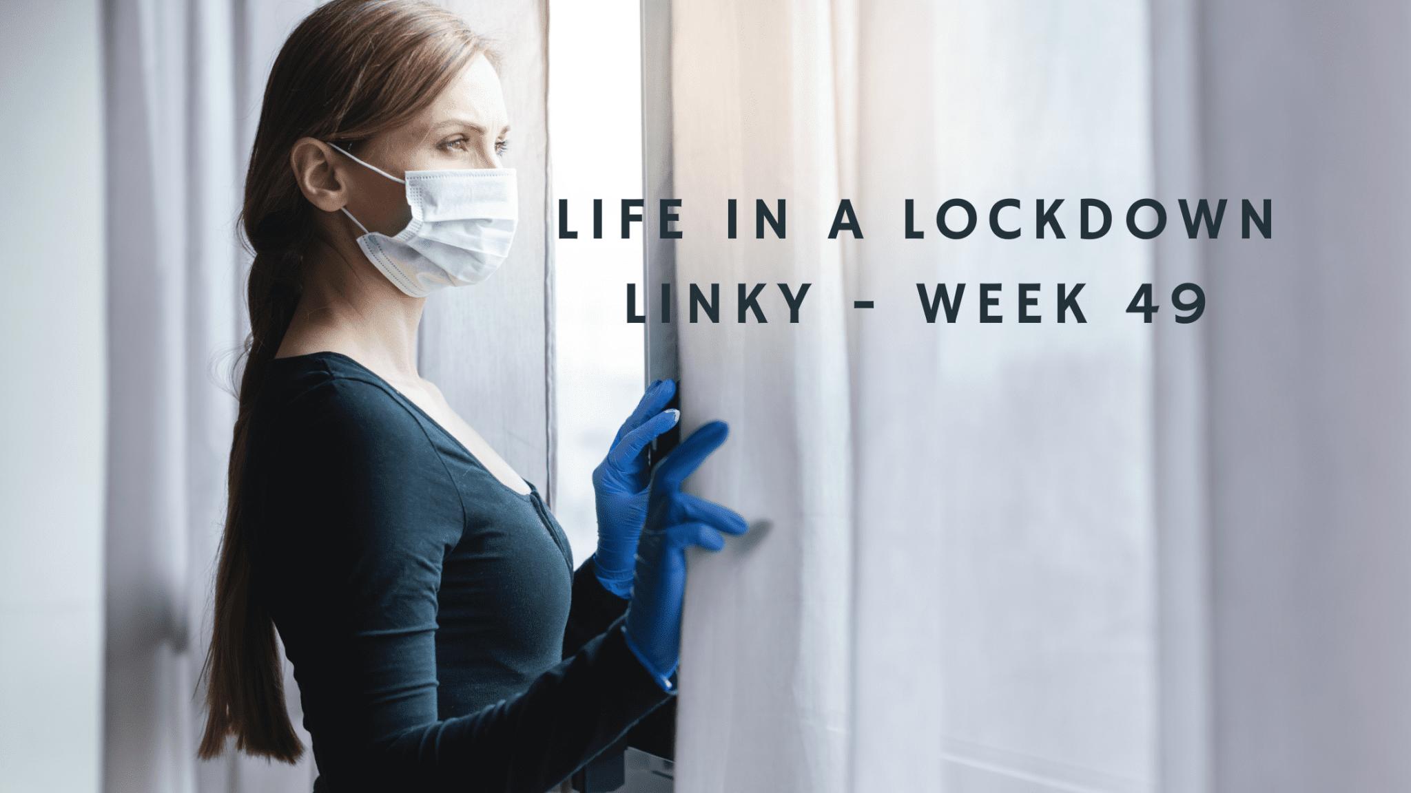 Life In A Lockdown Linky - Week 49
