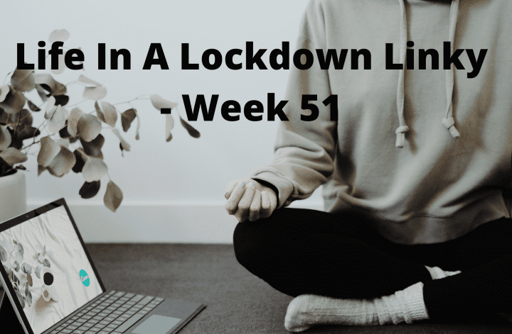 Life In A Lockdown Linky - Week 51