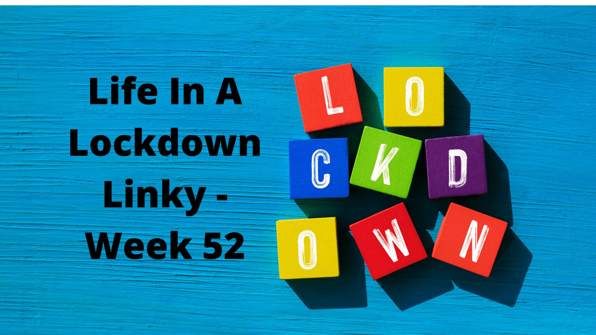 Life In A Lockdown Linky - Week 52