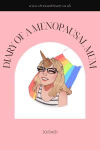 Diary of a Menopausal Mum - 30/04/21