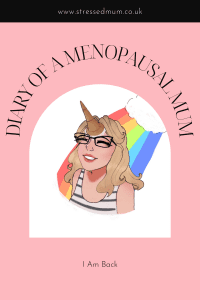 Diary Of A Menopausal Mum - I Am Back