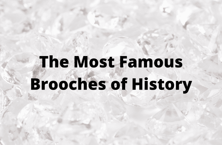 The Most Famous Brooches of History