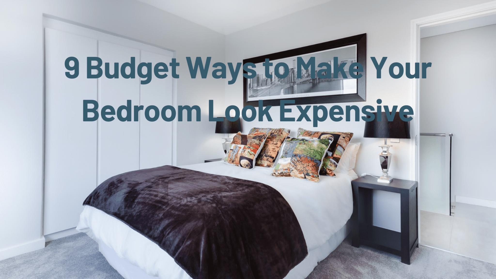 9 Budget Ways to Make Your Bedroom Look Expensive