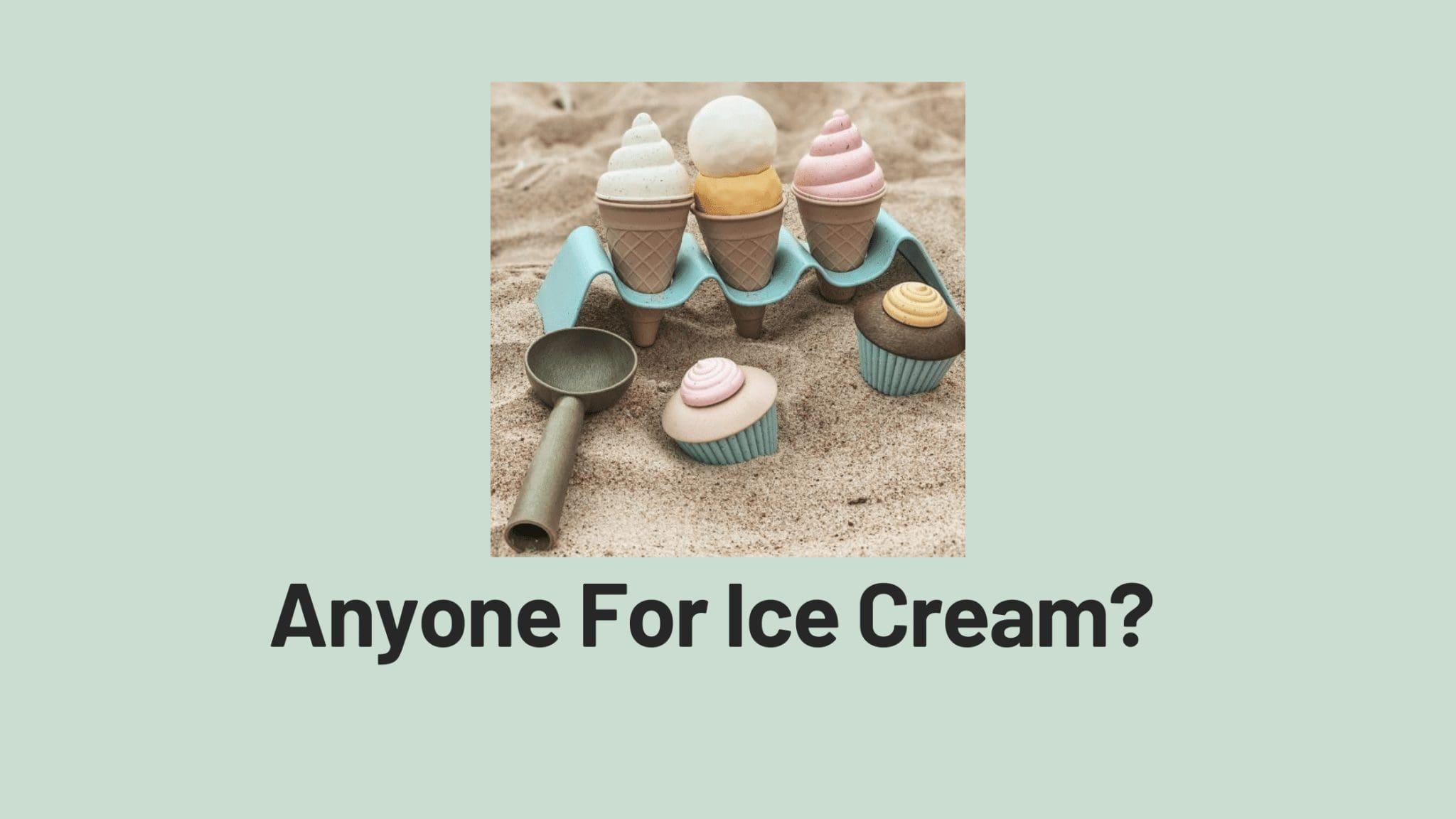 Anyone For Ice Cream?