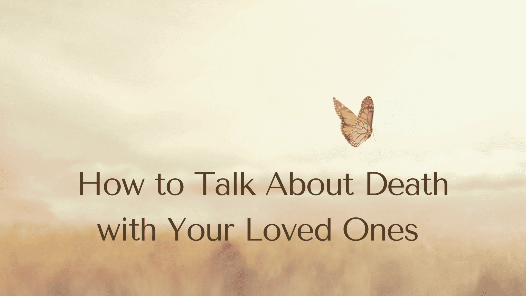 How to Talk About Death with Your Loved Ones