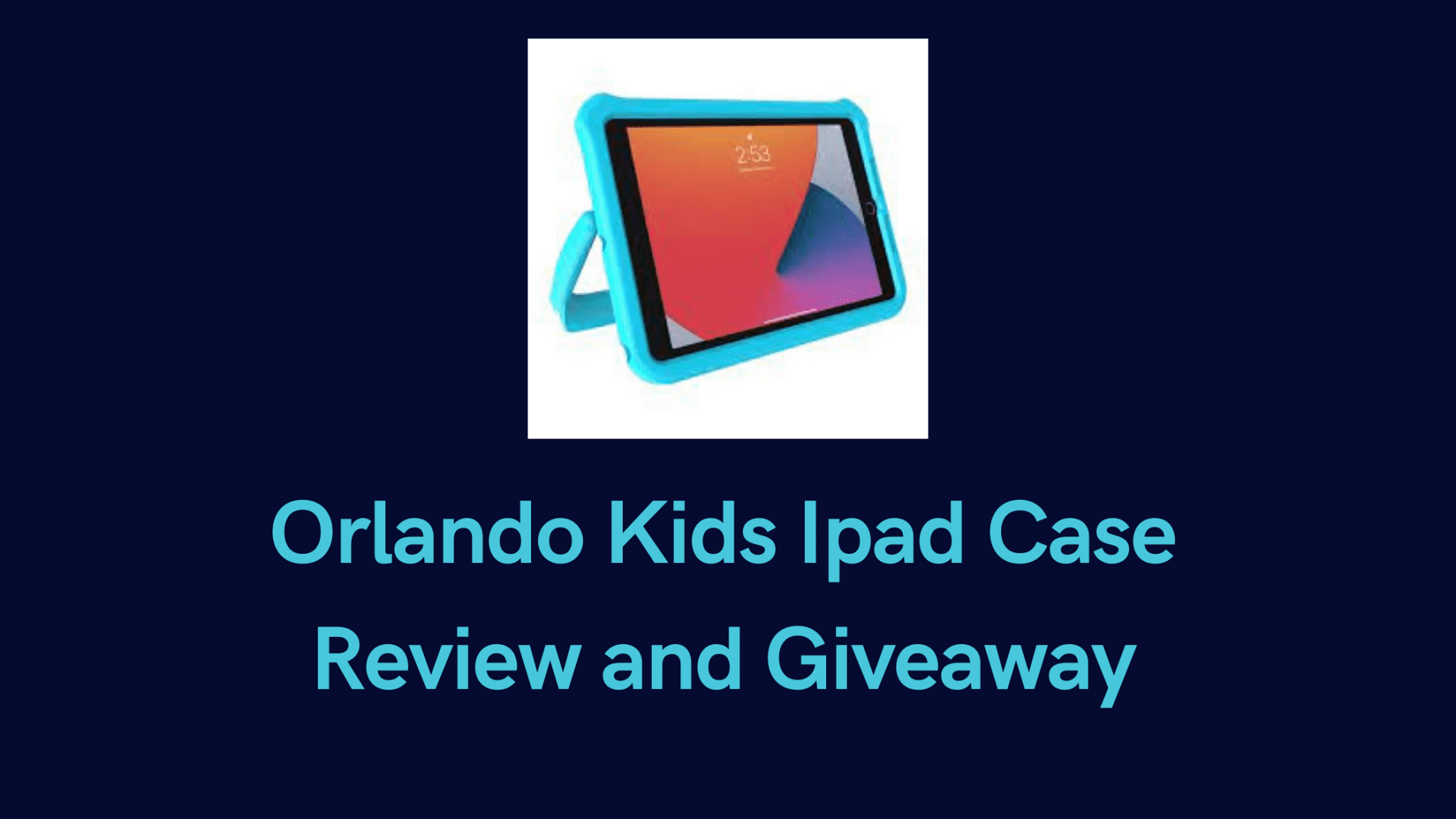 Orlando Kids Ipad Case Review and Giveaway