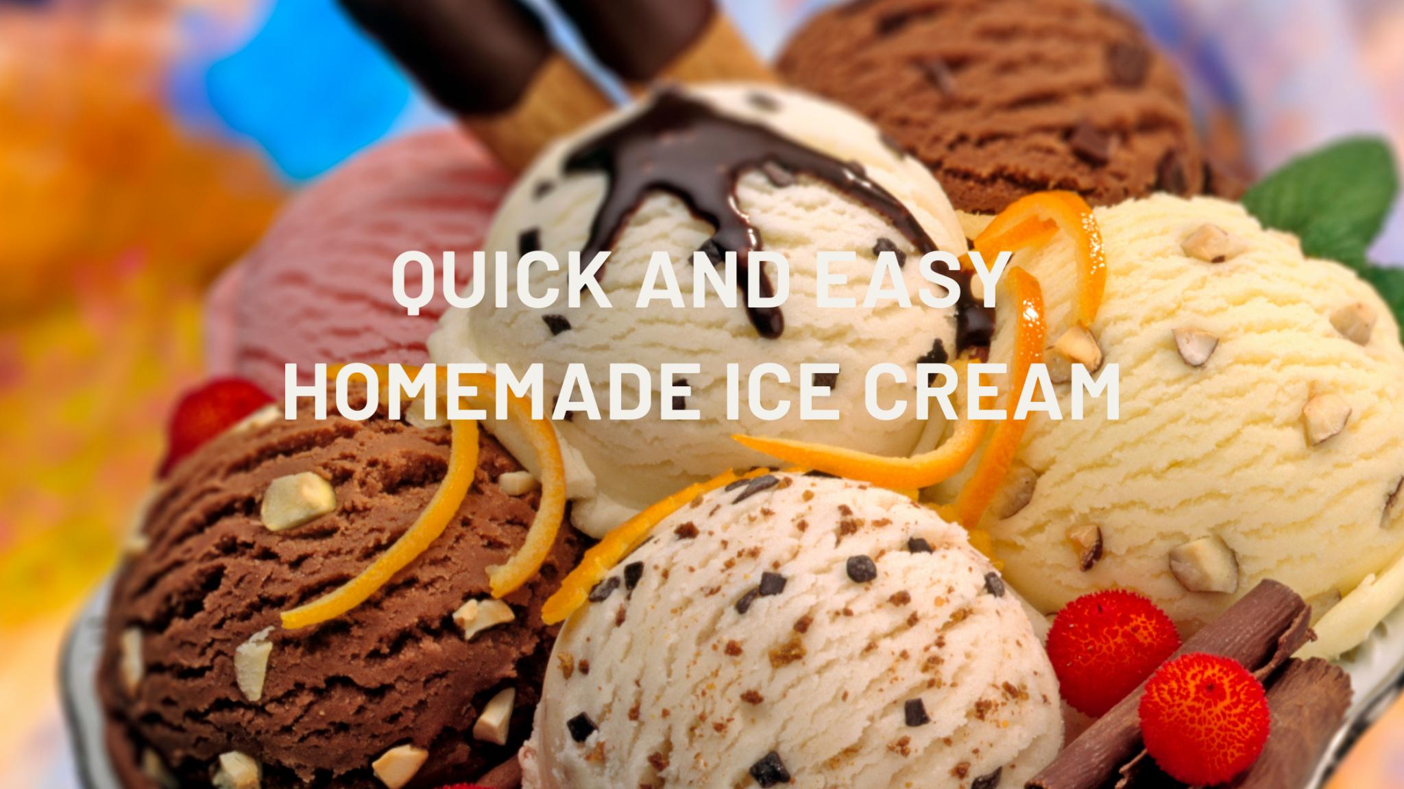 Quick and Easy Homemade Ice Cream