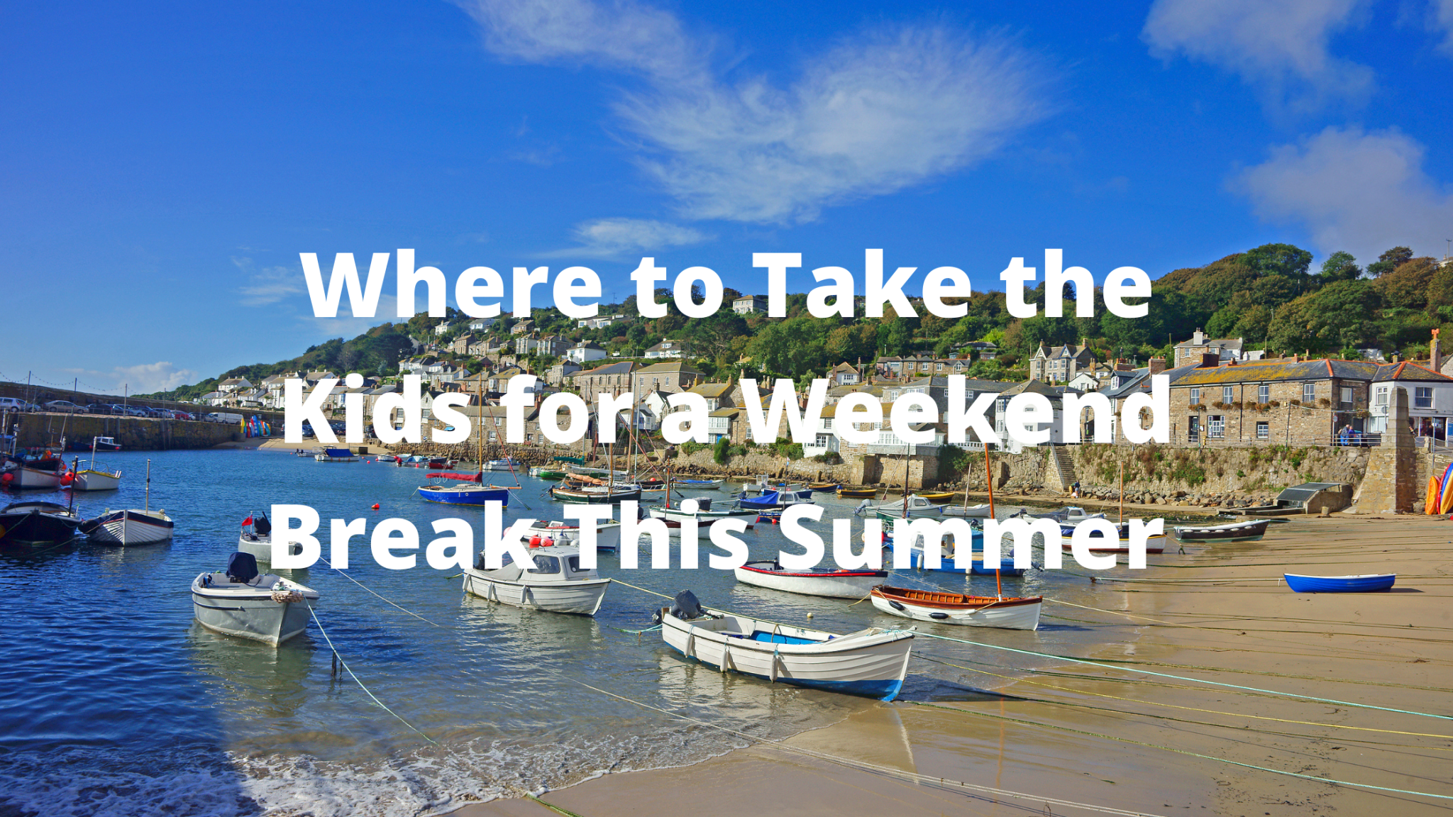 Where to Take the Kids for a Weekend Break This Summer