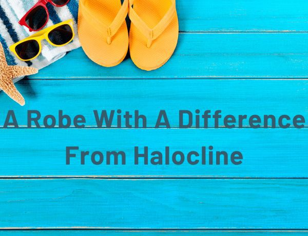 A Robe With A Difference From Halocline