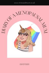 The Diary Of A Menopausal Mum - 02/07/2021