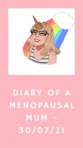Diary Of A Menopausal Mum - 30/07/2021