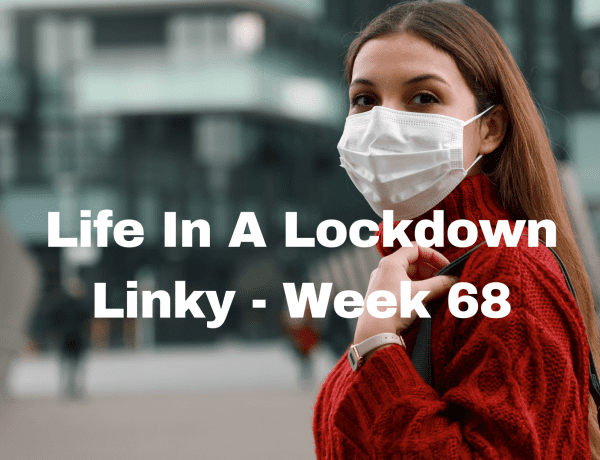 Life In A Lockdown Linky - Week 68