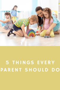 5 Things Every Parent Should Do
