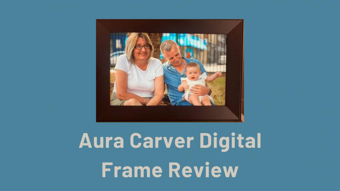 Aura Carver Digital Frame Review