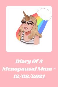Diary Of A Menopausal Mum - 12082021