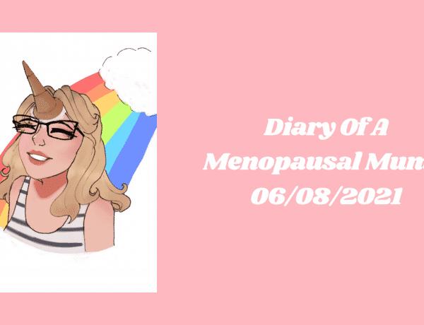 Diary Of A Menopausal Mum - 06/08/2021