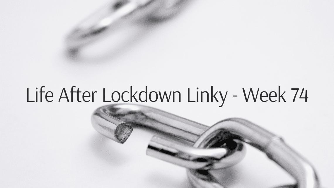 Life After Lockdown Linky - Week 74