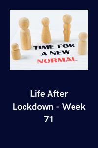 Life After Lockdown - Week 71