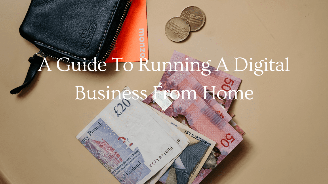 A Guide To Running A Digital Business From Home