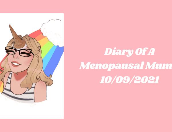 Diary Of A Menopausal Mum - 10/09/2021