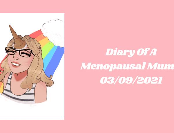 Diary Of A Menopausal Mum - 03/09/2021