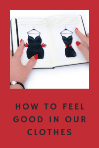 How To Feel Good In Our Clothes