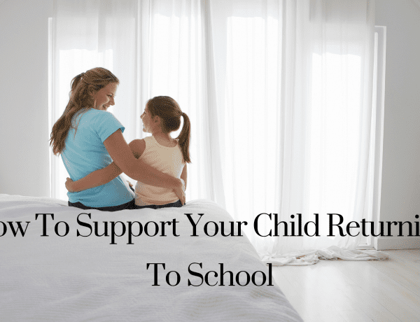 How To Support Your Child Returning To School