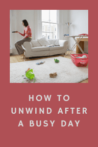 How To Unwind After A Busy Day