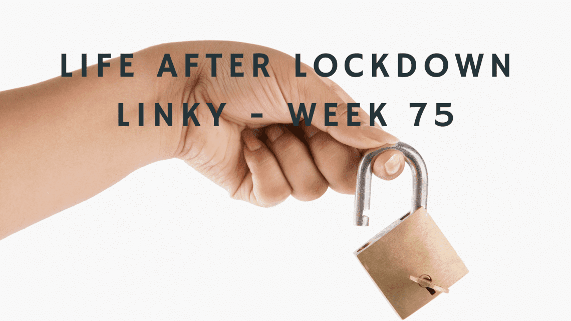 Life After Lockdown Linky - Week 75