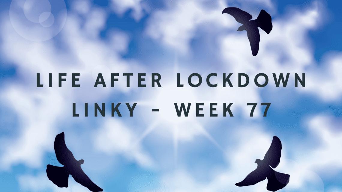 Life After Lockdown Linky - Week 77