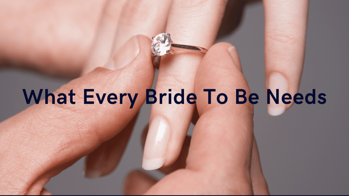 What Every Bride To Be Needs
